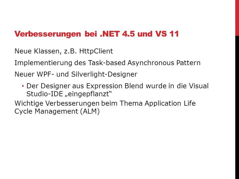 Verbesserungen bei.NET 4.5 und VS 11 Neue Klassen, z.B. HttpClient Implementierung des Task-based Asynchronous Pattern Neuer WPF- und Silverlight-Desi