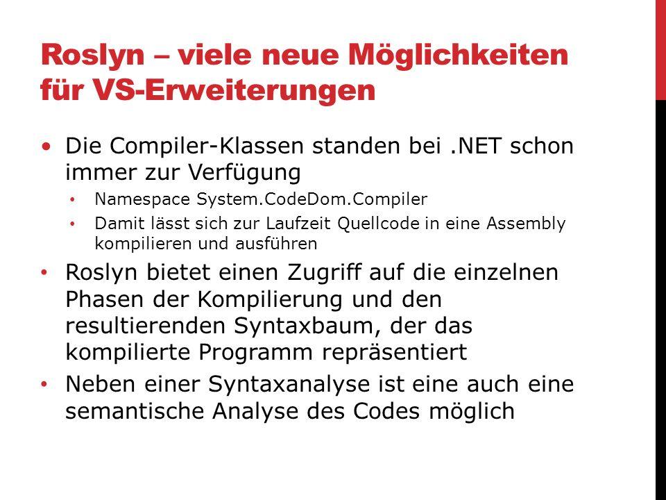 Roslyn – viele neue Möglichkeiten für VS-Erweiterungen Die Compiler-Klassen standen bei.NET schon immer zur Verfügung Namespace System.CodeDom.Compile