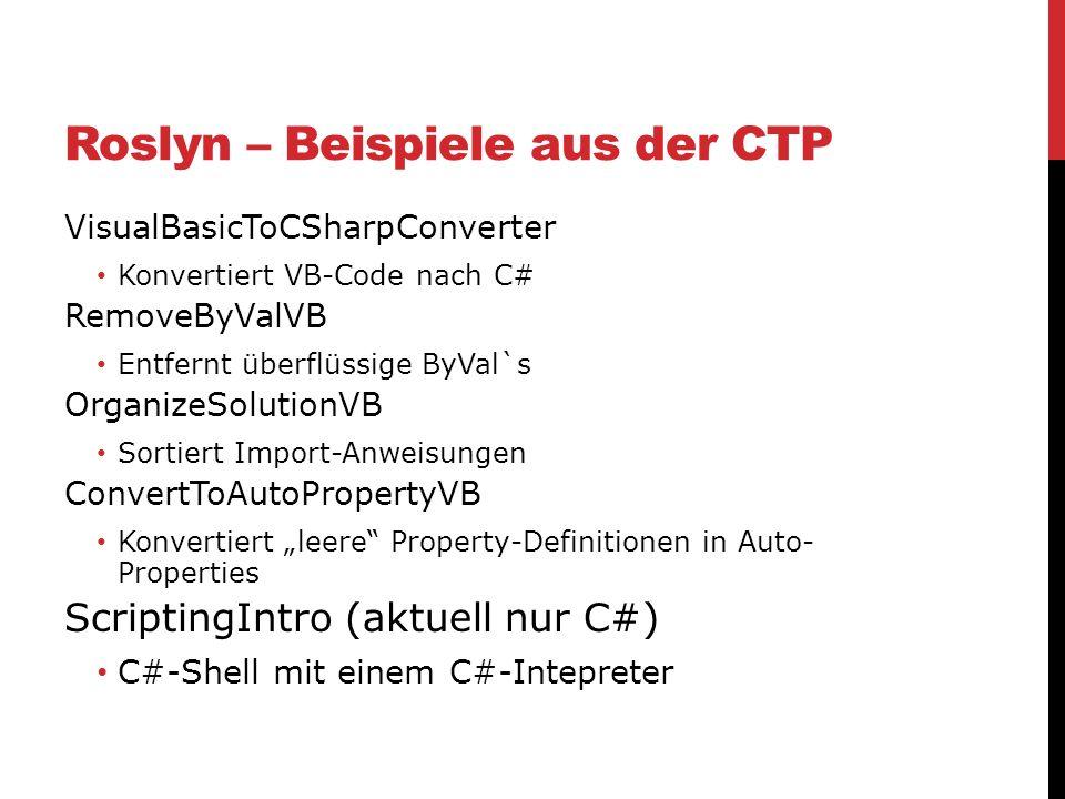 Roslyn – Beispiele aus der CTP VisualBasicToCSharpConverter Konvertiert VB-Code nach C# RemoveByValVB Entfernt überflüssige ByVal`s OrganizeSolutionVB