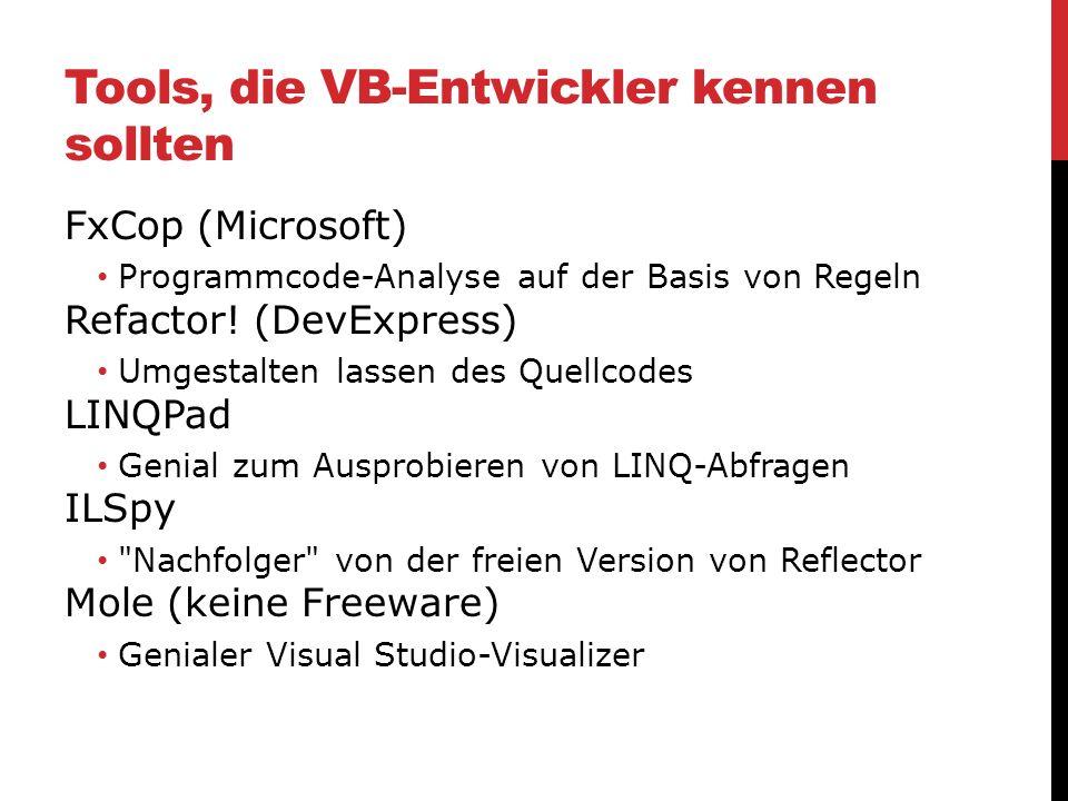 Tools, die VB-Entwickler kennen sollten FxCop (Microsoft) Programmcode-Analyse auf der Basis von Regeln Refactor! (DevExpress) Umgestalten lassen des
