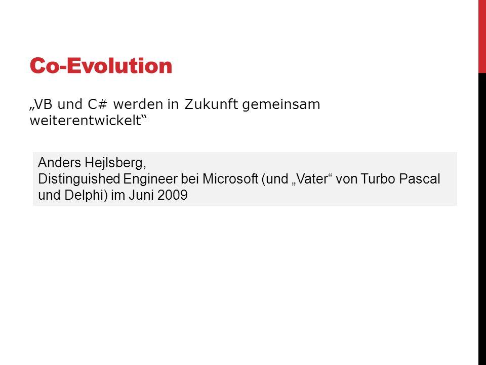 Co-Evolution VB und C# werden in Zukunft gemeinsam weiterentwickelt Anders Hejlsberg, Distinguished Engineer bei Microsoft (und Vater von Turbo Pascal