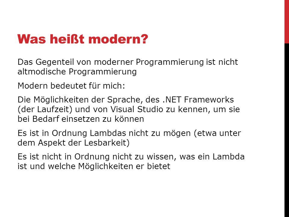 Was heißt modern? Das Gegenteil von moderner Programmierung ist nicht altmodische Programmierung Modern bedeutet für mich: Die Möglichkeiten der Sprac