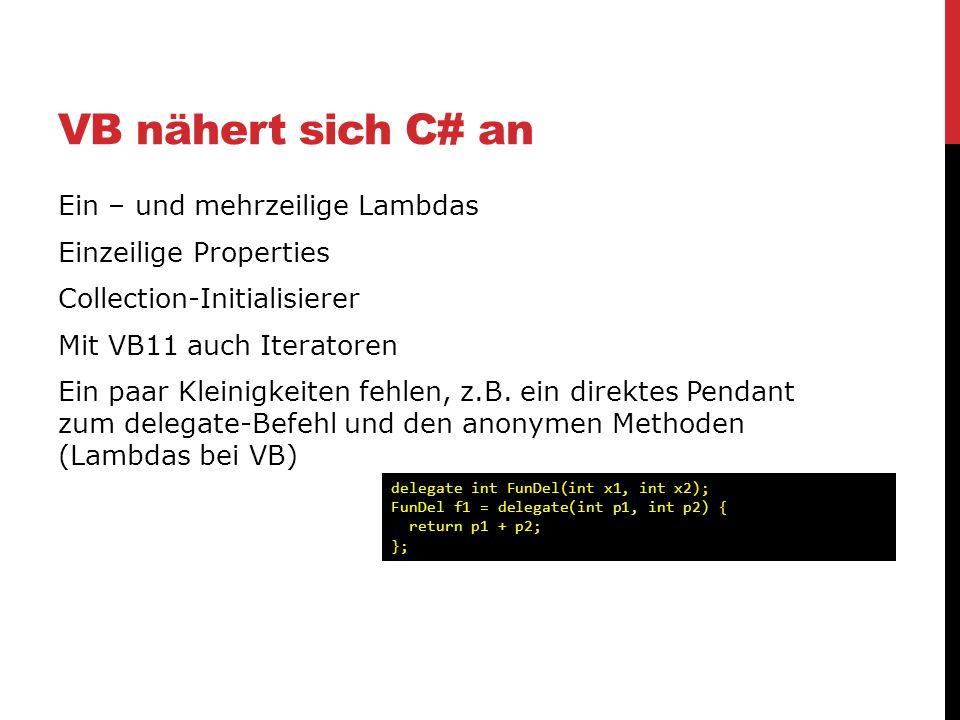 VB nähert sich C# an Ein – und mehrzeilige Lambdas Einzeilige Properties Collection-Initialisierer Mit VB11 auch Iteratoren Ein paar Kleinigkeiten feh