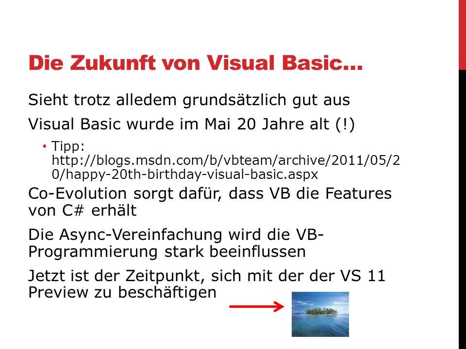 Die Zukunft von Visual Basic… Sieht trotz alledem grundsätzlich gut aus Visual Basic wurde im Mai 20 Jahre alt (!) Tipp: http://blogs.msdn.com/b/vbtea