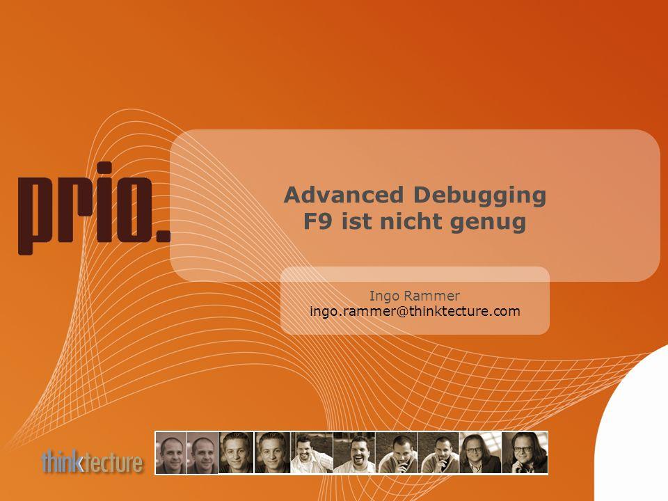 Advanced Debugging F9 ist nicht genug Ingo Rammer ingo.rammer@thinktecture.com