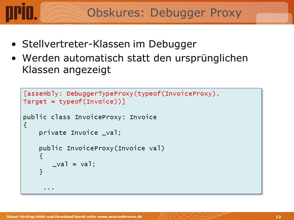 Obskures: Debugger Proxy Stellvertreter-Klassen im Debugger Werden automatisch statt den ursprünglichen Klassen angezeigt Dieser Vortrag steht zum Dow