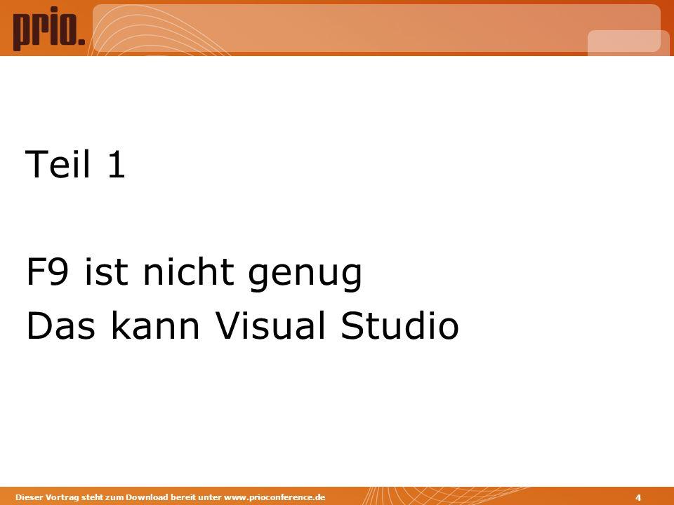 Teil 1 F9 ist nicht genug Das kann Visual Studio Dieser Vortrag steht zum Download bereit unter www.prioconference.de 4