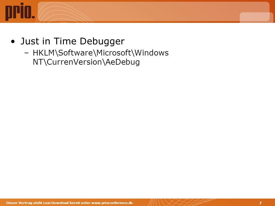 Just in Time Debugger –HKLM\Software\Microsoft\Windows NT\CurrenVersion\AeDebug Dieser Vortrag steht zum Download bereit unter www.prioconference.de 7