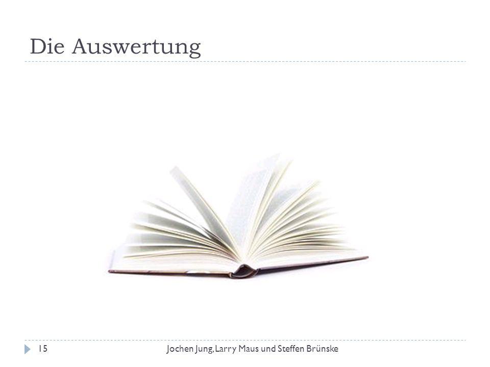 Die Auswertung 15Jochen Jung, Larry Maus und Steffen Brünske