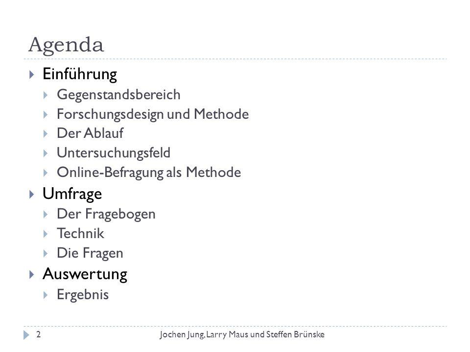 Agenda Einführung Gegenstandsbereich Forschungsdesign und Methode Der Ablauf Untersuchungsfeld Online-Befragung als Methode Umfrage Der Fragebogen Tec