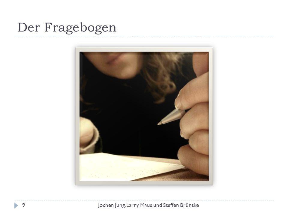 Der Fragebogen 9Jochen Jung, Larry Maus und Steffen Brünske