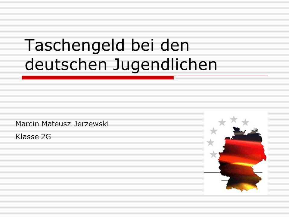 Taschengeld bei den deutschen Jugendlichen Marcin Mateusz Jerzewski Klasse 2G