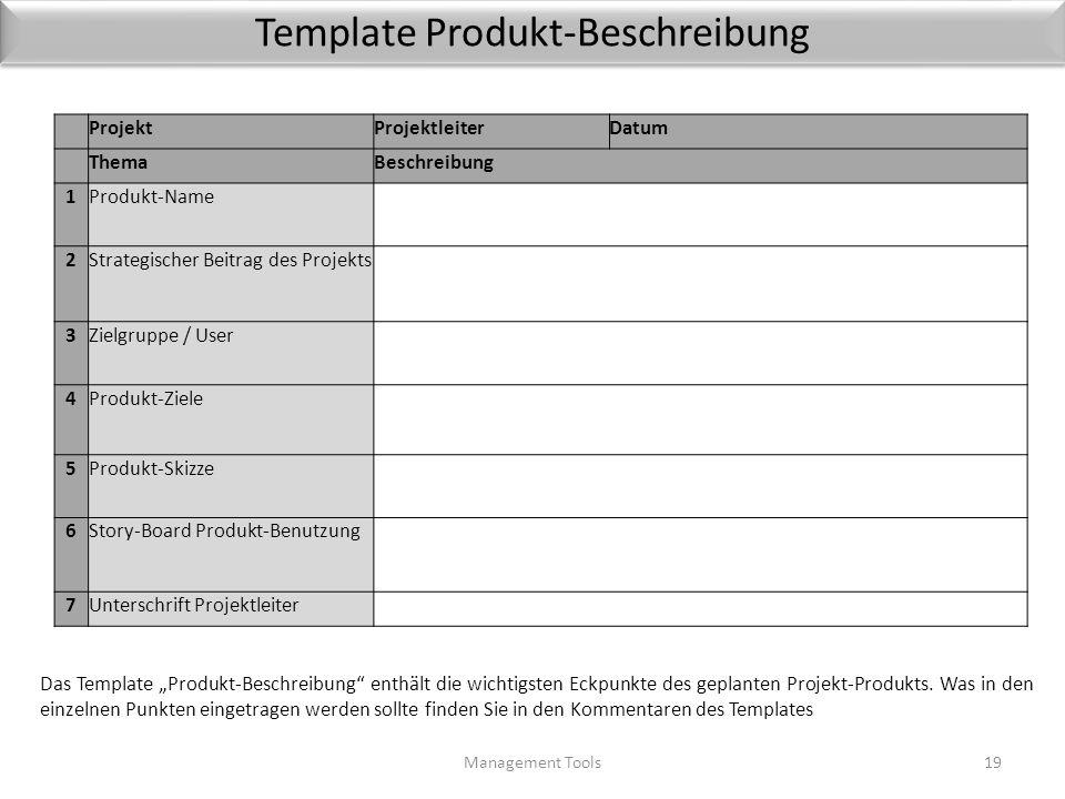 Story-Board (Beispiel) Management Tools18 Im sogenannten Story-Board zeichnen Sie Skizzen für die Handhabung des Produkts durch den Benutzer bzw. Kund