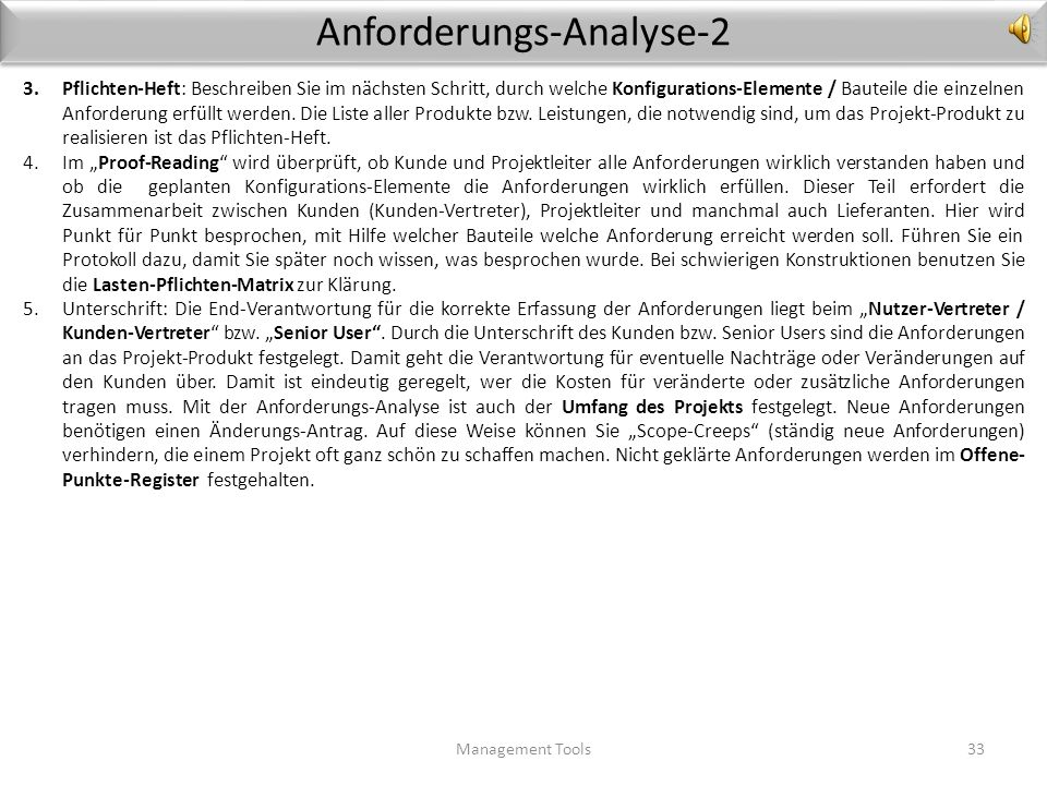 Anforderungs-Analyse Management Tools32 Die Anforderungs-Datenbank ist der Grundpfeiler der Produkt-Entwicklung im Projekt-Management. Unzureichende D