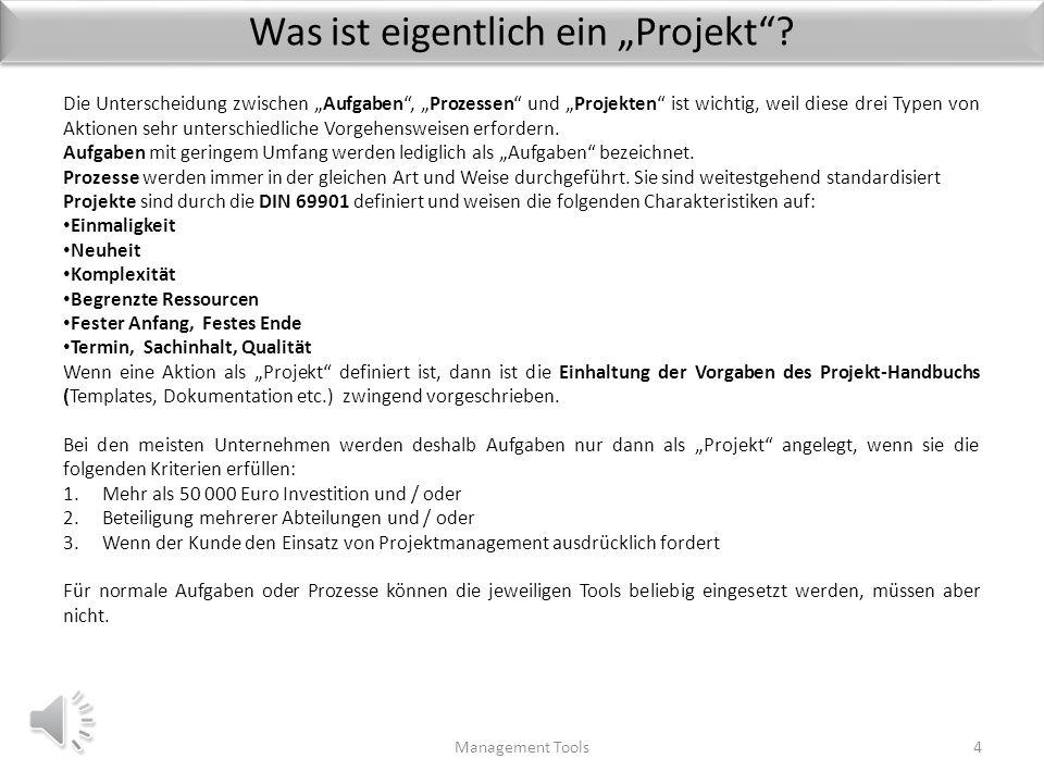 Wozu brauchen Sie Projekt-Management? Management Tools3 Wozu brauchen Sie eigentlich Projekt-Management? Stellen Sie sich vor, Sie wollen sich von Ihr