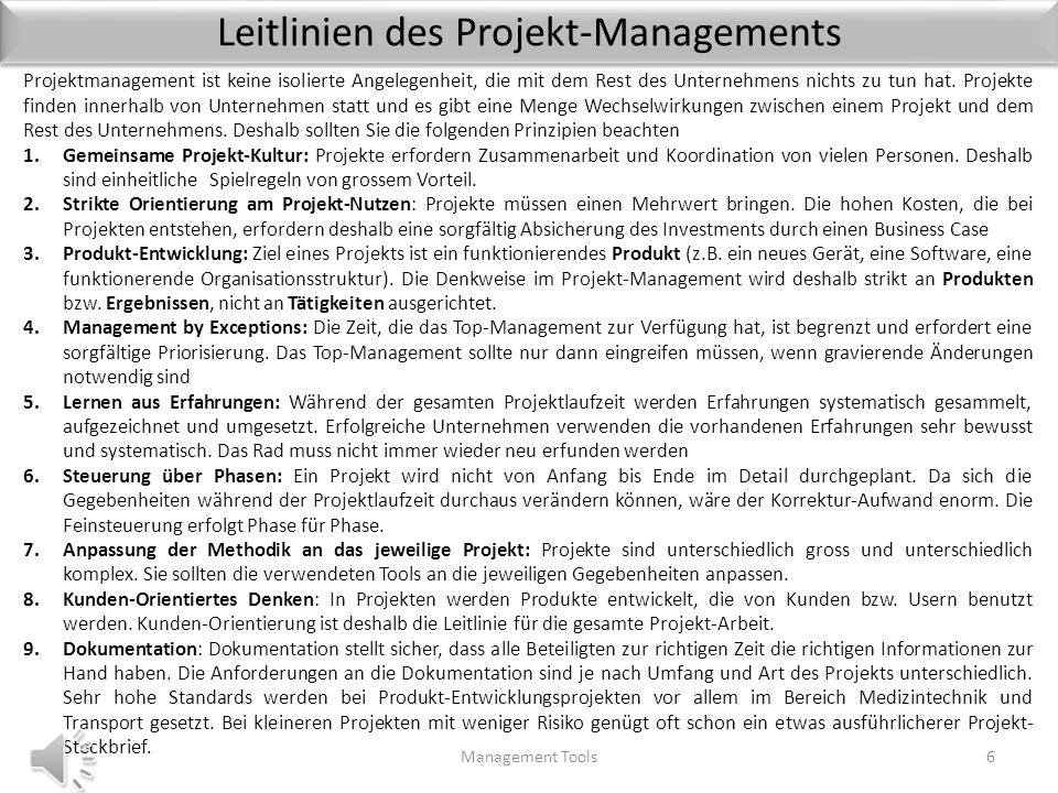 Leitlinien des Projekt-Managements Management Tools6 Projektmanagement ist keine isolierte Angelegenheit, die mit dem Rest des Unternehmens nichts zu tun hat.