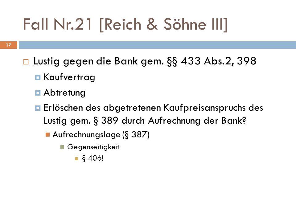 Fall Nr.21 [Reich & Söhne III] 17 Lustig gegen die Bank gem. §§ 433 Abs.2, 398 Kaufvertrag Abtretung Erlöschen des abgetretenen Kaufpreisanspruchs des