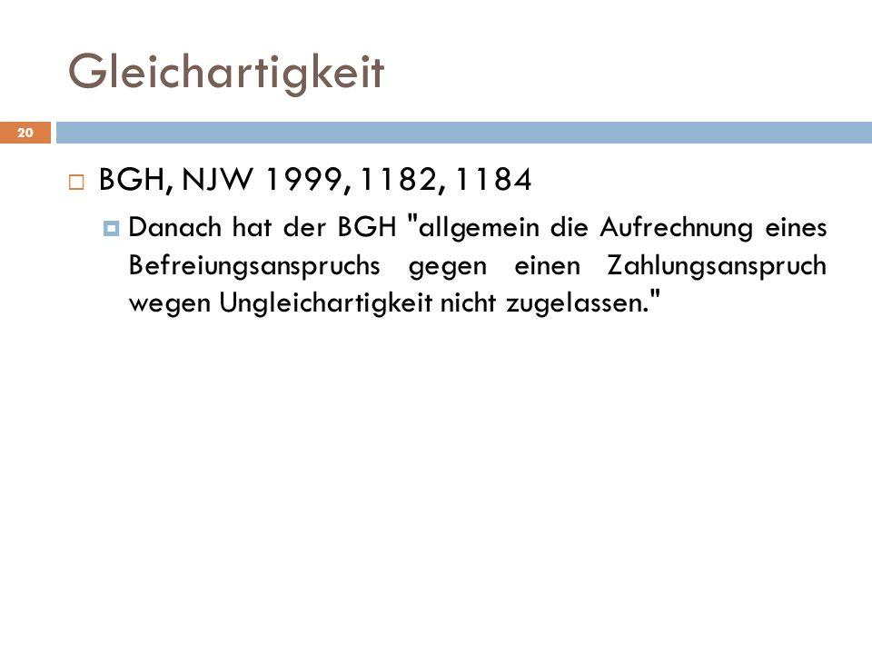 Gleichartigkeit 20 BGH, NJW 1999, 1182, 1184 Danach hat der BGH