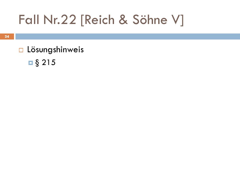 Fall Nr.22 [Reich & Söhne V] 24 Lösungshinweis § 215
