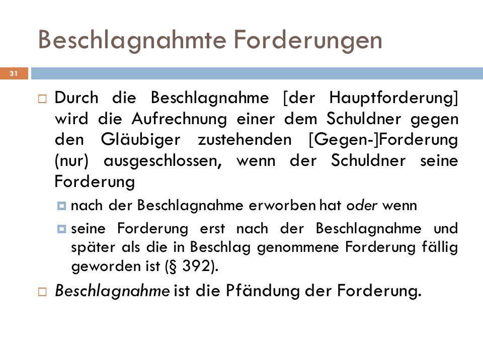 Beschlagnahmte Forderungen 31 Durch die Beschlagnahme [der Hauptforderung] wird die Aufrechnung einer dem Schuldner gegen den Gläubiger zustehenden [G