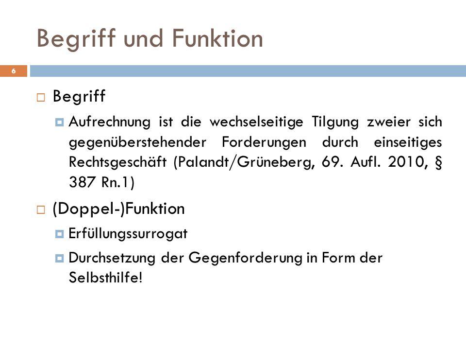 6 Begriff Aufrechnung ist die wechselseitige Tilgung zweier sich gegenüberstehender Forderungen durch einseitiges Rechtsgeschäft (Palandt/Grüneberg, 6