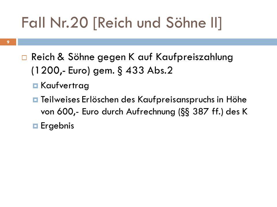 Fall Nr.20 [Reich und Söhne II] 9 Reich & Söhne gegen K auf Kaufpreiszahlung (1200,- Euro) gem. § 433 Abs.2 Kaufvertrag Teilweises Erlöschen des Kaufp
