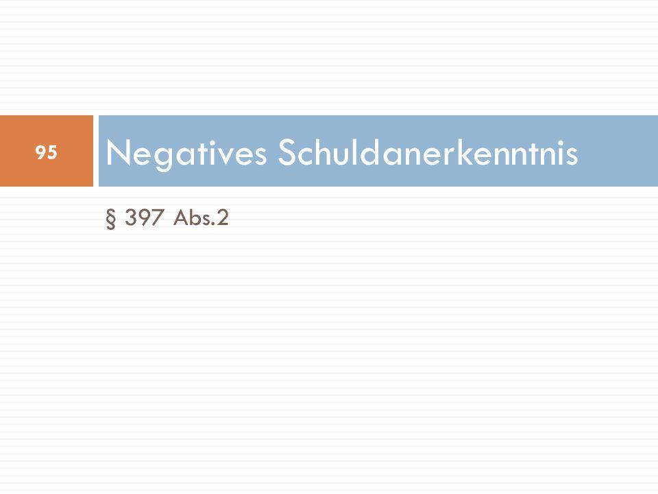 § 397 Abs.2 Negatives Schuldanerkenntnis 95