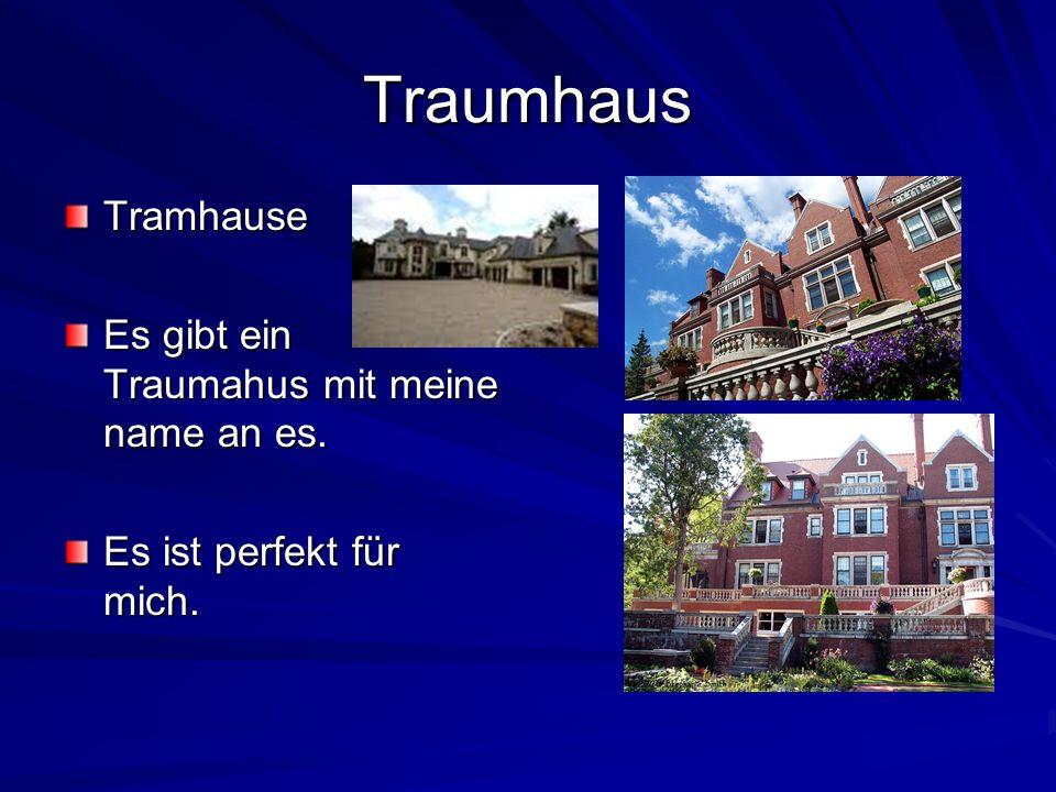 Traumhaus Tramhause Es gibt ein Traumahus mit meine name an es. Es ist perfekt für mich.