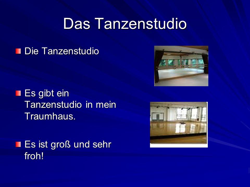 Das Tanzenstudio Die Tanzenstudio Es gibt ein Tanzenstudio in mein Traumhaus. Es ist groß und sehr froh!