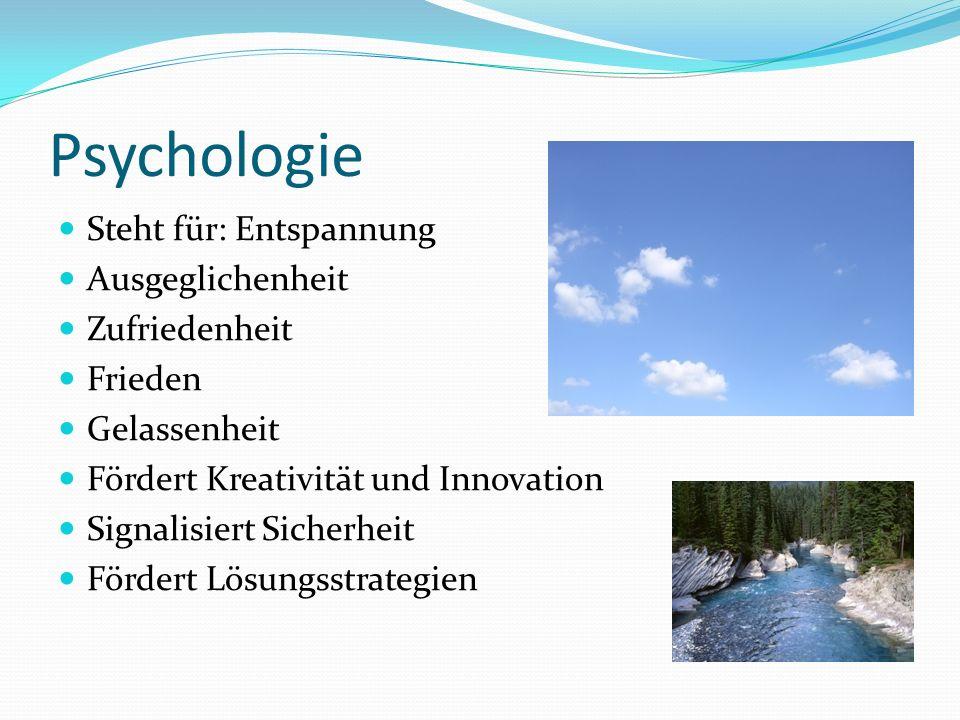 Psychologie Steht für: Entspannung Ausgeglichenheit Zufriedenheit Frieden Gelassenheit Fördert Kreativität und Innovation Signalisiert Sicherheit Fördert Lösungsstrategien