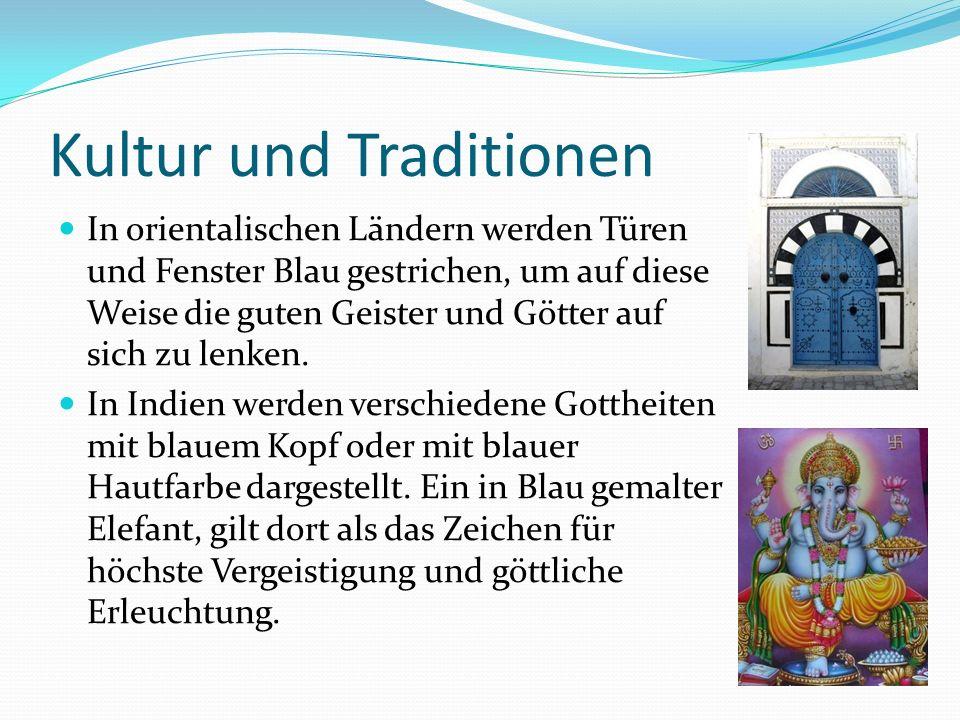 Kultur und Traditionen In orientalischen Ländern werden Türen und Fenster Blau gestrichen, um auf diese Weise die guten Geister und Götter auf sich zu lenken.