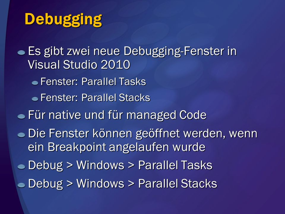 Debugging Es gibt zwei neue Debugging-Fenster in Visual Studio 2010 Fenster: Parallel Tasks Fenster: Parallel Stacks Für native und für managed Code D