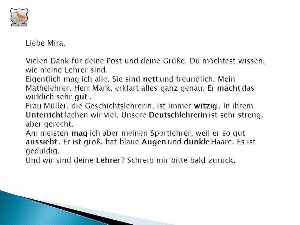 II. Ergänze die Email! (Lehrer – macht – Augen – mag – dunkle – witzig – Deutschlehrerin – nett – Unterricht – gut – aussieht) Liebe Mira, Vielen Dank