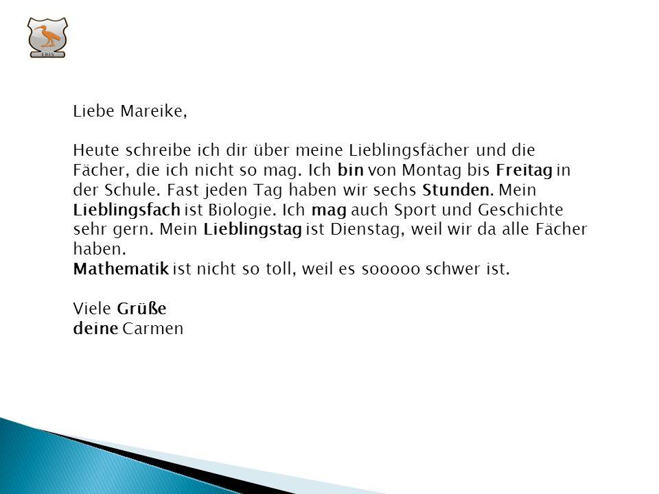 III. Ergänze die Email! (Mathe – Lieblingstag – Stunden – mag – Freitag – Lieblingstag – deine – bin - Grüße ) Liebe Mareike, Heute schreibe ich dir ü