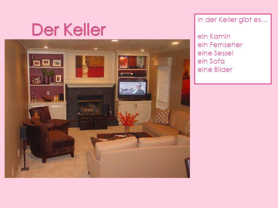 In der Keller gibt es… ein Kamin ein Fernseher eine Sessel ein Sofa eine Bilder