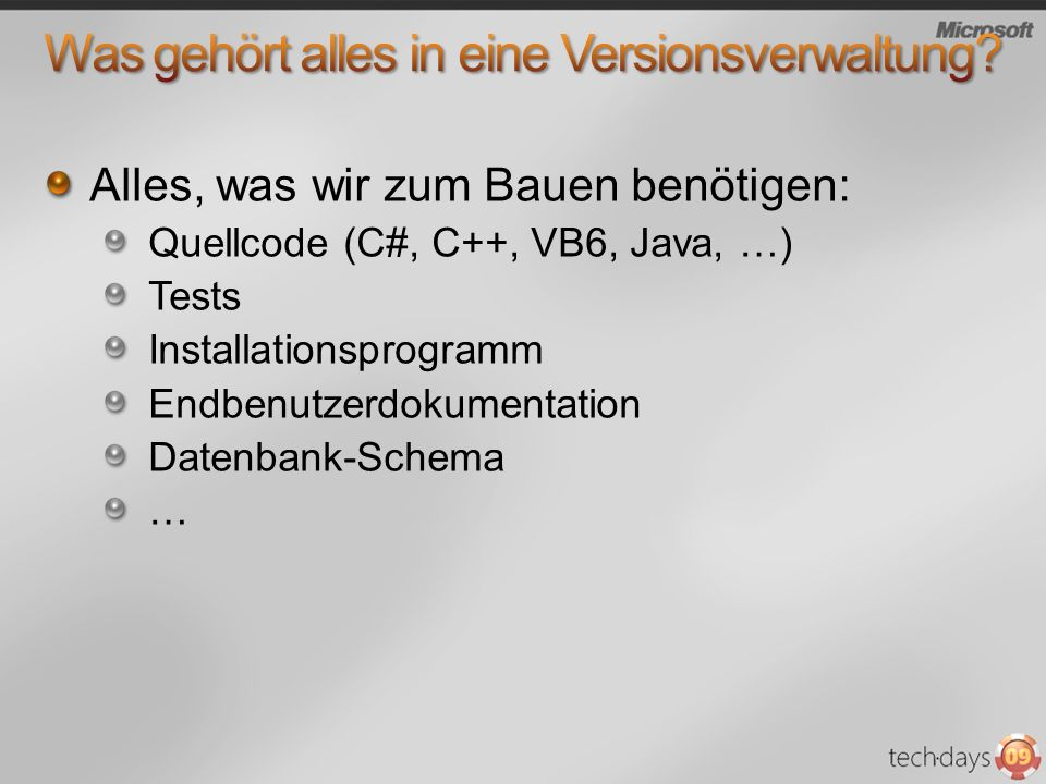 Alles, was wir zum Bauen benötigen: Quellcode (C#, C++, VB6, Java, …) Tests Installationsprogramm Endbenutzerdokumentation Datenbank-Schema …