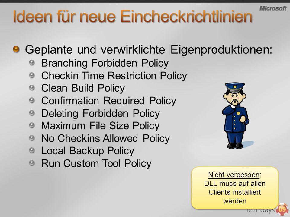 Geplante und verwirklichte Eigenproduktionen: Branching Forbidden Policy Checkin Time Restriction Policy Clean Build Policy Confirmation Required Poli