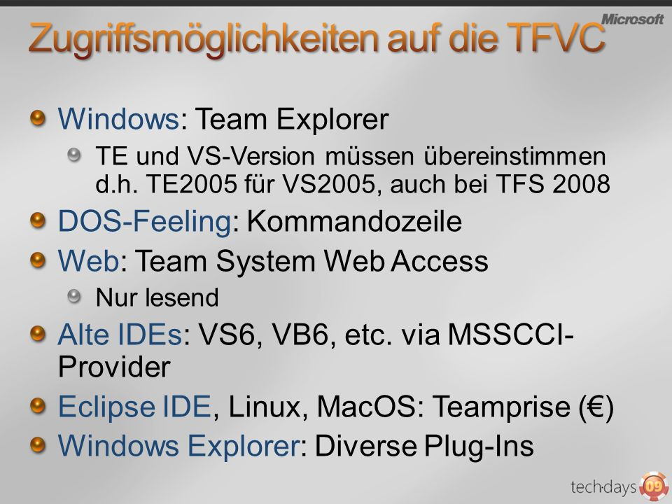 Windows: Team Explorer TE und VS-Version müssen übereinstimmen d.h. TE2005 für VS2005, auch bei TFS 2008 DOS-Feeling: Kommandozeile Web: Team System W