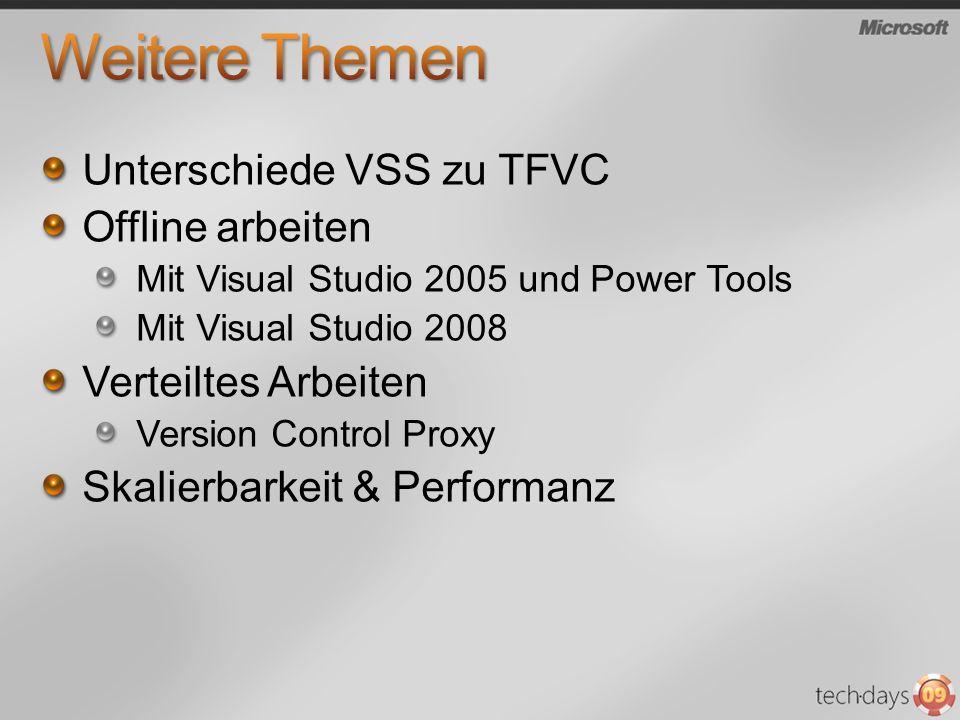 Unterschiede VSS zu TFVC Offline arbeiten Mit Visual Studio 2005 und Power Tools Mit Visual Studio 2008 Verteiltes Arbeiten Version Control Proxy Skal