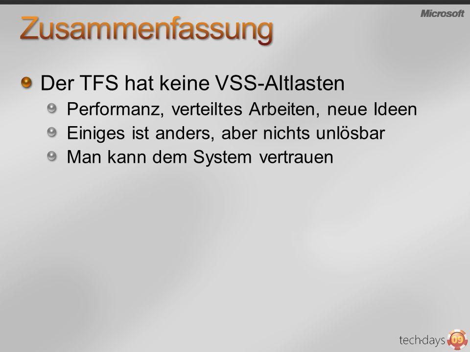 Der TFS hat keine VSS-Altlasten Performanz, verteiltes Arbeiten, neue Ideen Einiges ist anders, aber nichts unlösbar Man kann dem System vertrauen