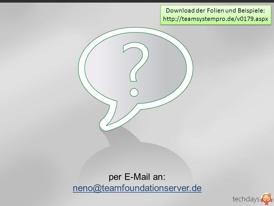 per E-Mail an: neno@teamfoundationserver.de neno@teamfoundationserver.de Download der Folien und Beispiele: http://teamsystempro.de/v0179.aspx Downloa