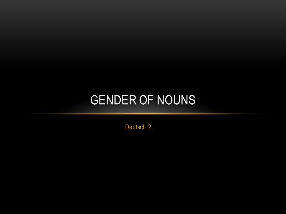 Deutsch 2 GENDER OF NOUNS