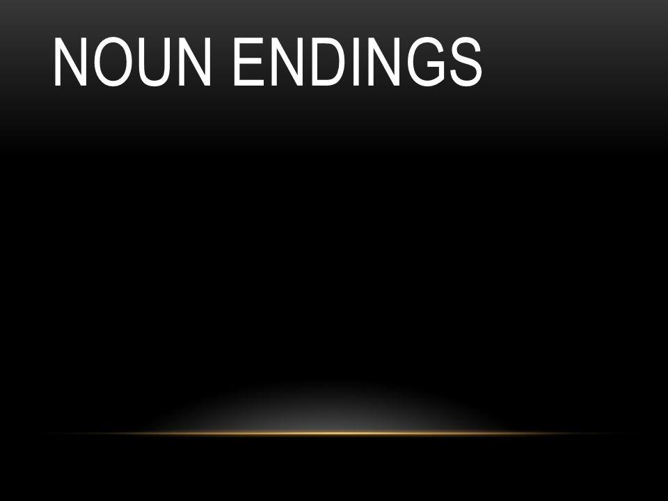 NOUN ENDINGS