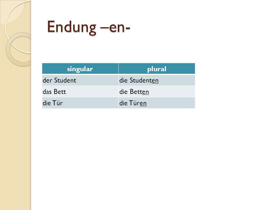 Endung –en- singularplural der Studentdie Studenten das Bettdie Betten die Türdie Türen