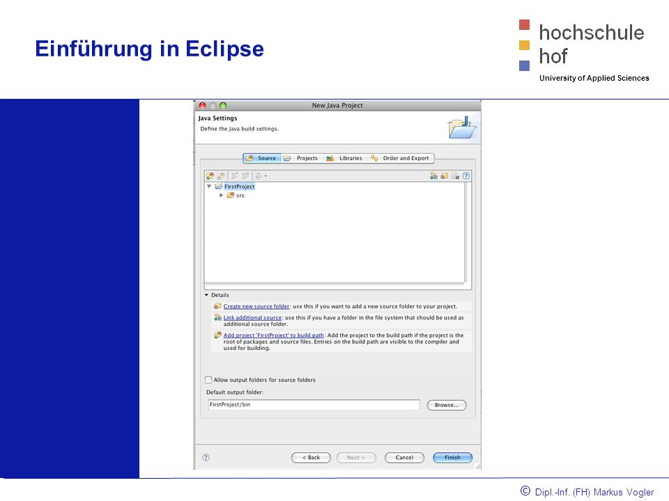 © Dipl.-Inf. (FH) Markus Vogler University of Applied Sciences Einführung in Eclipse