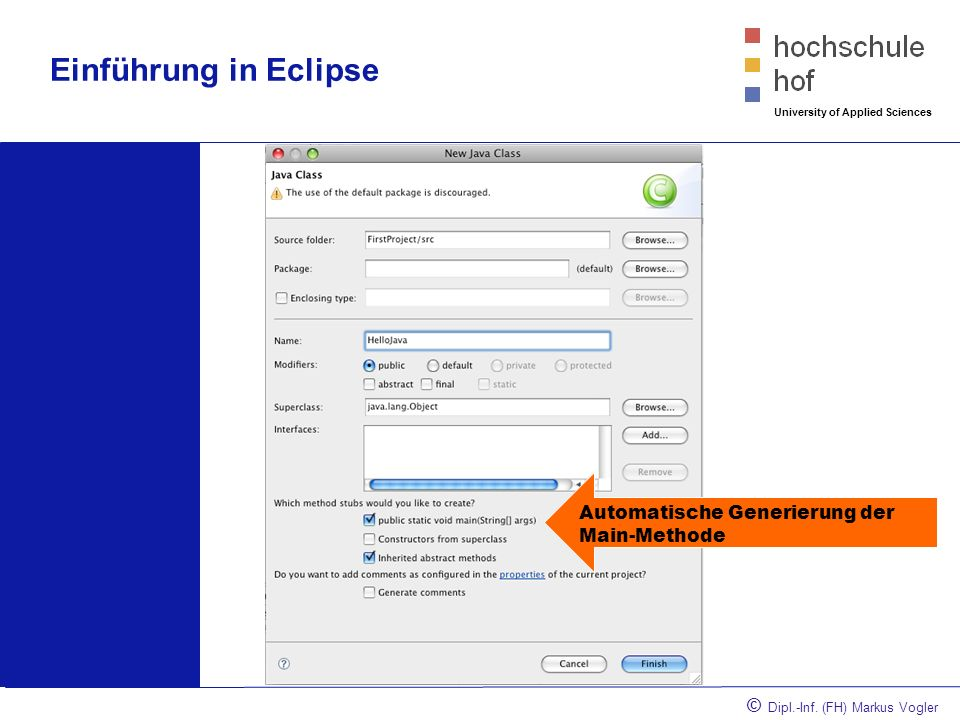 © Dipl.-Inf. (FH) Markus Vogler University of Applied Sciences Einführung in Eclipse Automatische Generierung der Main-Methode