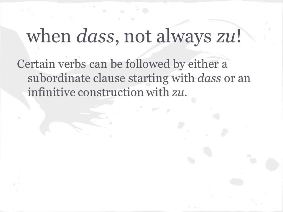 when dass, not always zu! Certain verbs can be followed by either a subordinate clause starting with dass or an infinitive construction with zu.