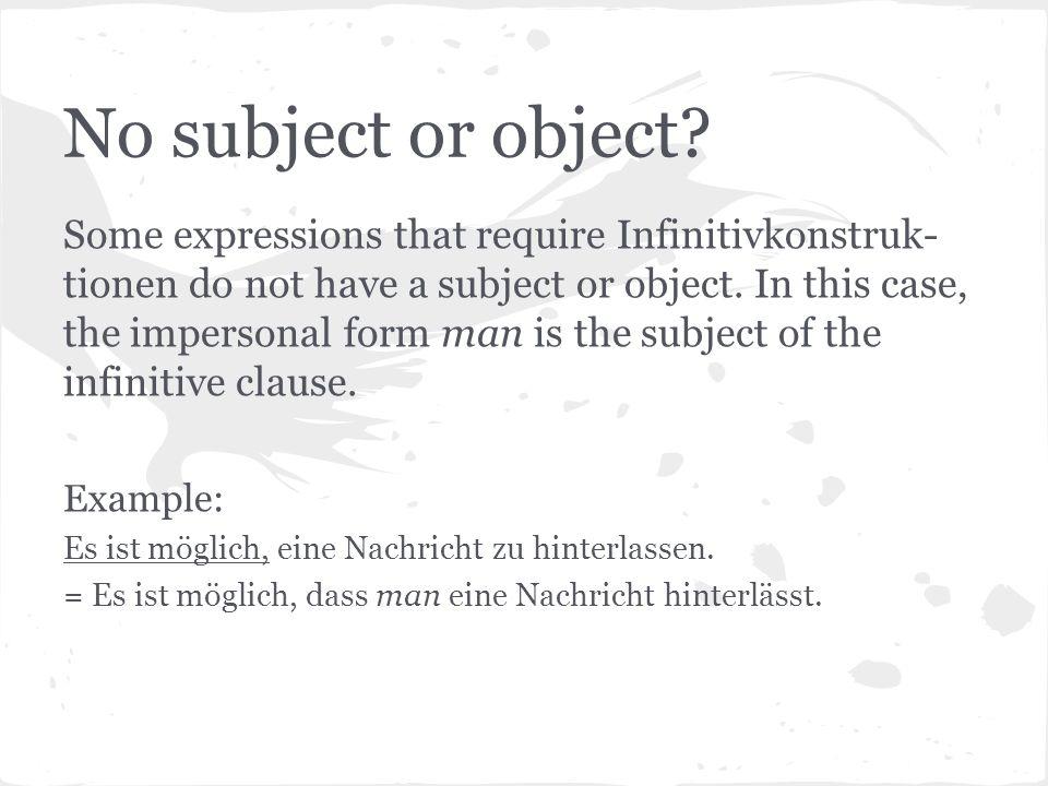 (an)statt/ohne/um…zu These adverbial constructions require an infinitive construction with zu.