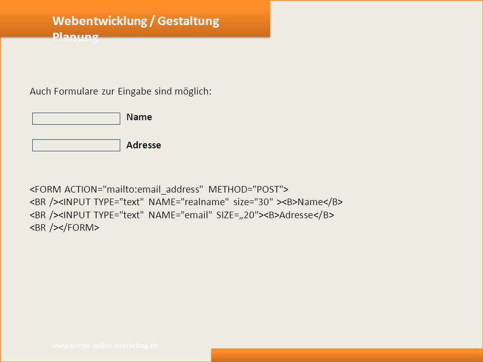 Webentwicklung / Gestaltung Planung Auch Formulare zur Eingabe sind möglich: Name Adresse Name Adresse www.boege-online-marketing.de