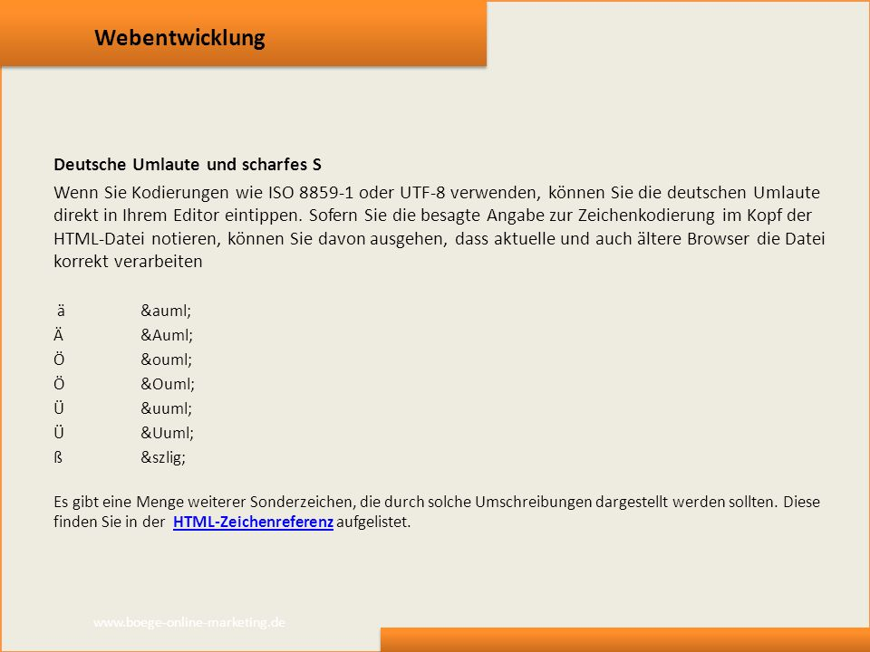 Webentwicklung Deutsche Umlaute und scharfes S Wenn Sie Kodierungen wie ISO 8859-1 oder UTF-8 verwenden, können Sie die deutschen Umlaute direkt in Ih